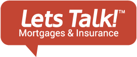 Lets Talk Mortgages & Insurance